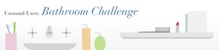 Unusual Uses: Bathroom Challenge