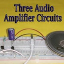Three Audio Amplifier Circuits    Step-by-Step Tutorial