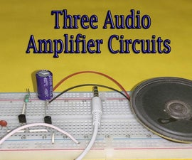 Three Audio Amplifier Circuits || Step-by-Step Tutorial