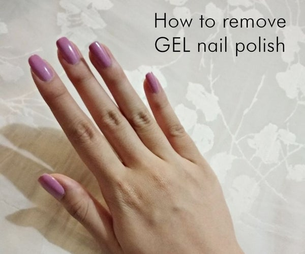 How to Remove Gel Nail Polish Without Acetone or Going to the Salon!