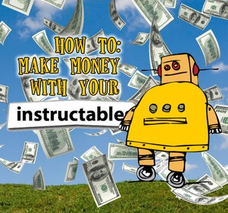 Make Money With Your Instructables