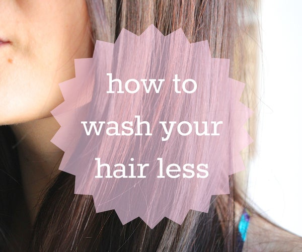 How to Wash Your Hair Less