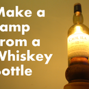 Make a Lamp From a Whiskey Bottle