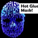 Hot Glue Mask!
