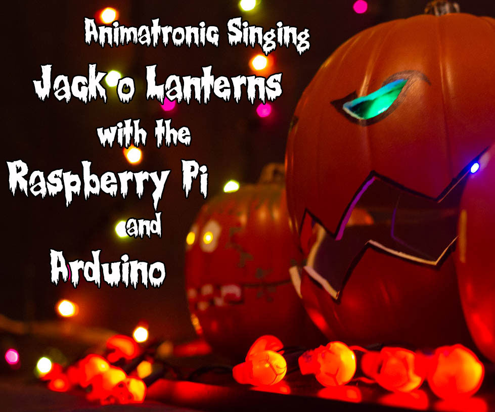 Internet Controlled Singing, Animatronic Jack O'Lanterns and Light Show With Arduino and Raspberry Pi