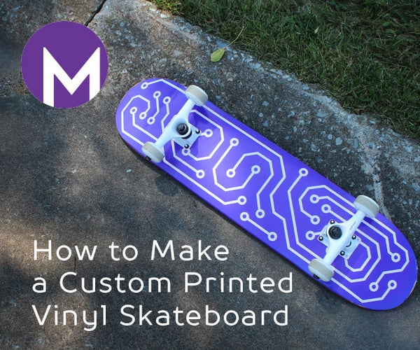 How to Make a Custom Printed Vinyl Skateboard