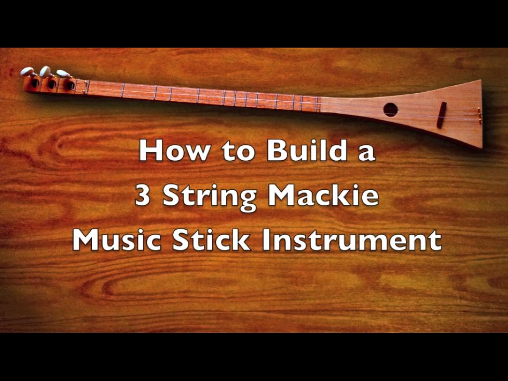 How to Build a Strum-Stick Musical Instrument