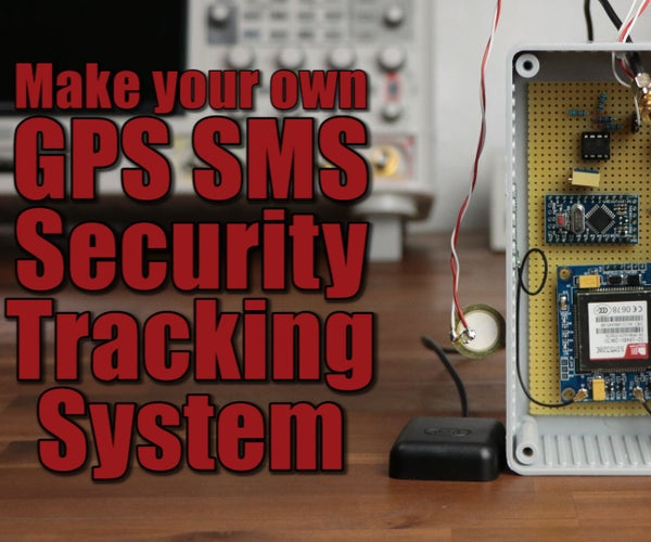 Make Your Own GPS SMS Security Tracking System