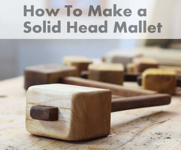 How to Make a Solid Head Mallet