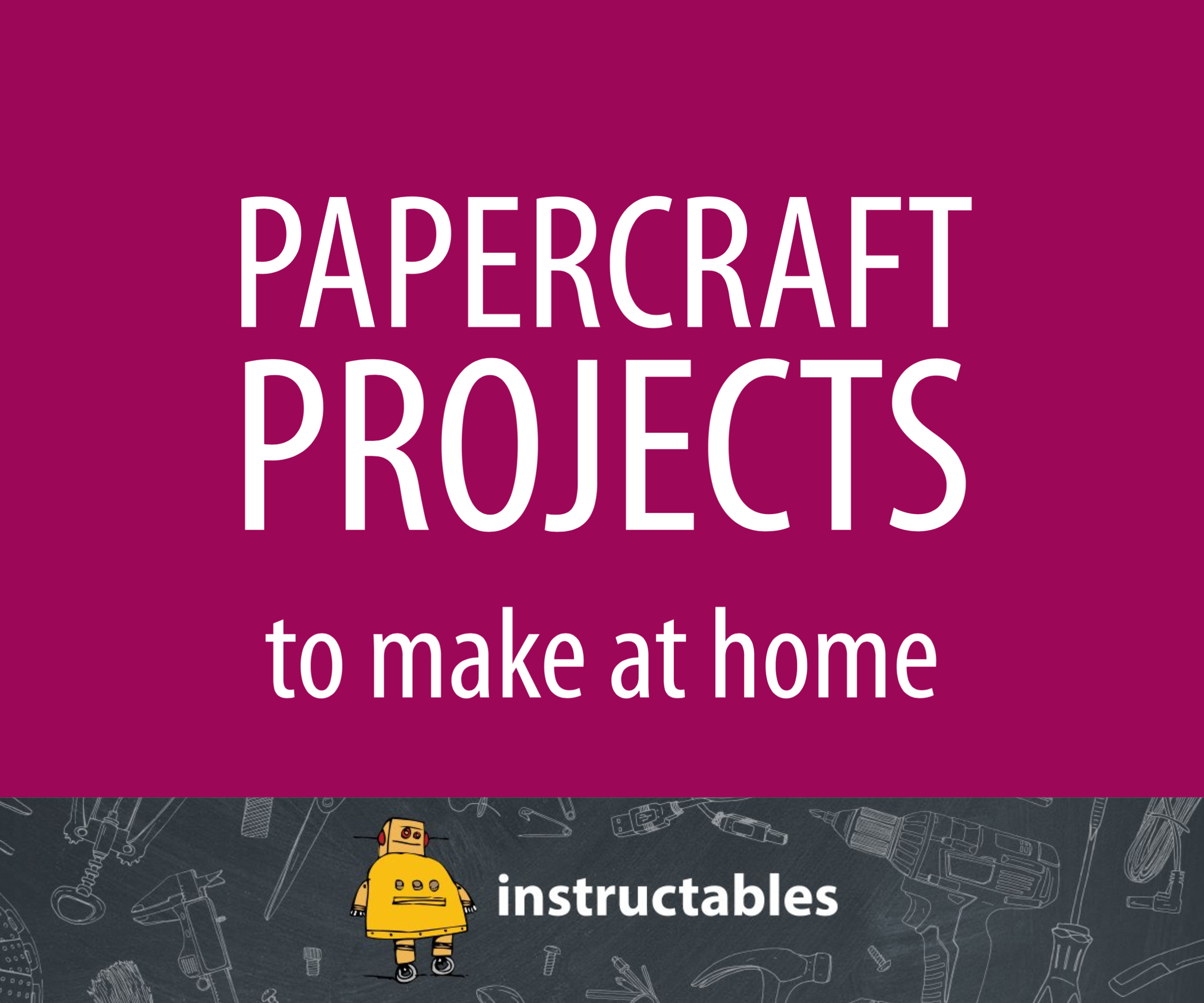 Papercraft Projects to Make at Home