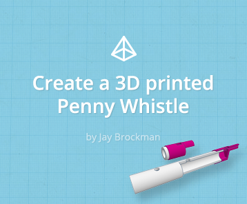 Create a 3D Printed Penny Whistle