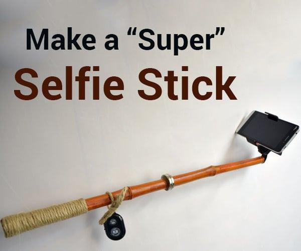 Make a Super Selfie Stick
