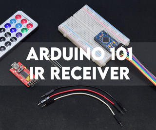 ARDUINO 101 | INFRARED RECEIVER AND REMOTE