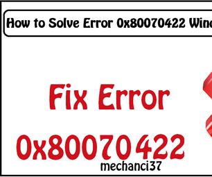 How to Solve Error 0x80070422 Windows 8/8.1/10