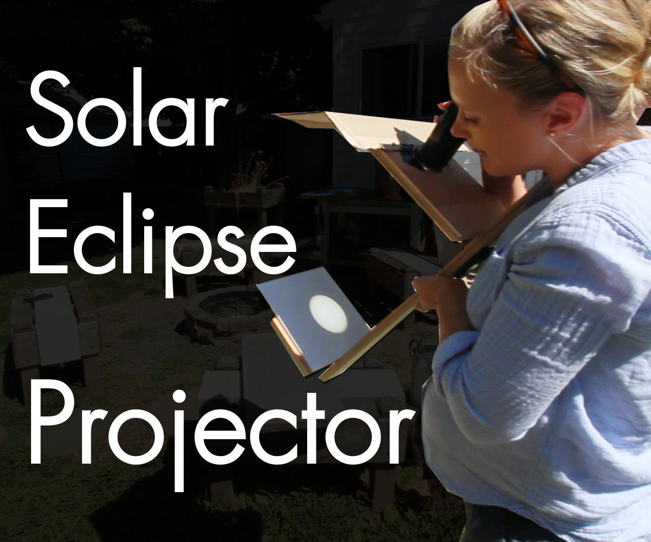 DIY Solar Projector for Watching the Eclipse Safely