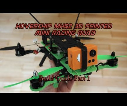 Build Your Own 3D Printed Mini Racing Quadcopter