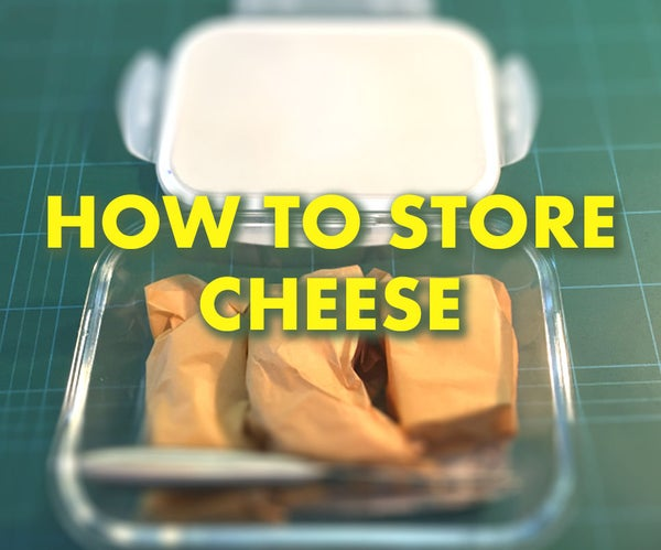 How to Store Cheese