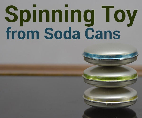 Awesome Spinning Toy Made From Soda Cans