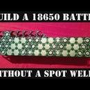 Make a 18650 Battery Without a Spot Welder