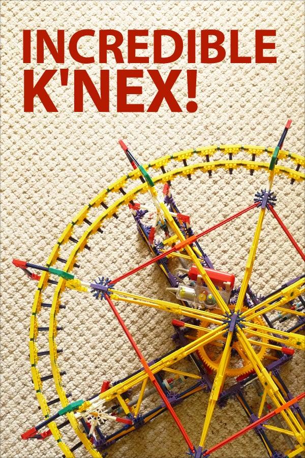 Incredible K'NEX!