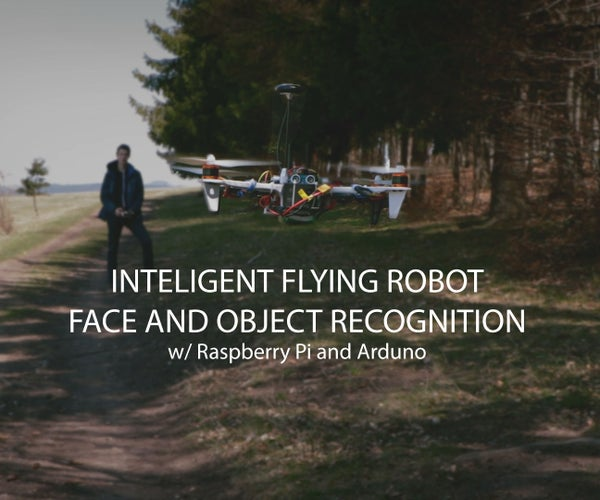 Ultimate Intelligent Fully Automatic Drone Robot (w/ RPi, Arduino)