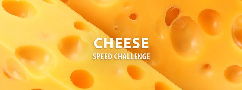 Cheese Speed Challenge