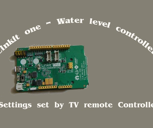 Linkit One - Water Level Controller With TV Remote Settings