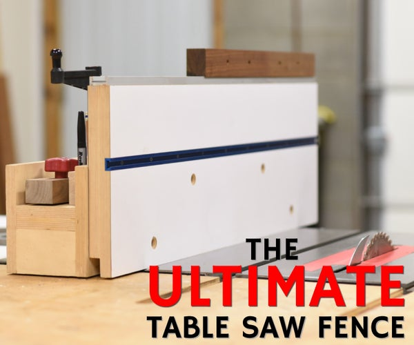 My Ultimate Table Saw Fence