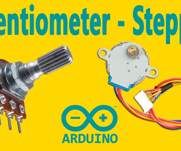 Arduino : How to Control a Stepper Motor With Potentiometer