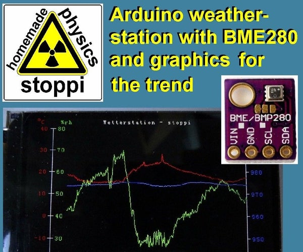 Weather-station With Arduino, BME280 & Display for Seeing the Trend Within the Last 1-2 Days