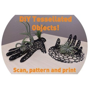 Scan and 3D Print Your Own Useful Tessellated Objects (CAD-free!)