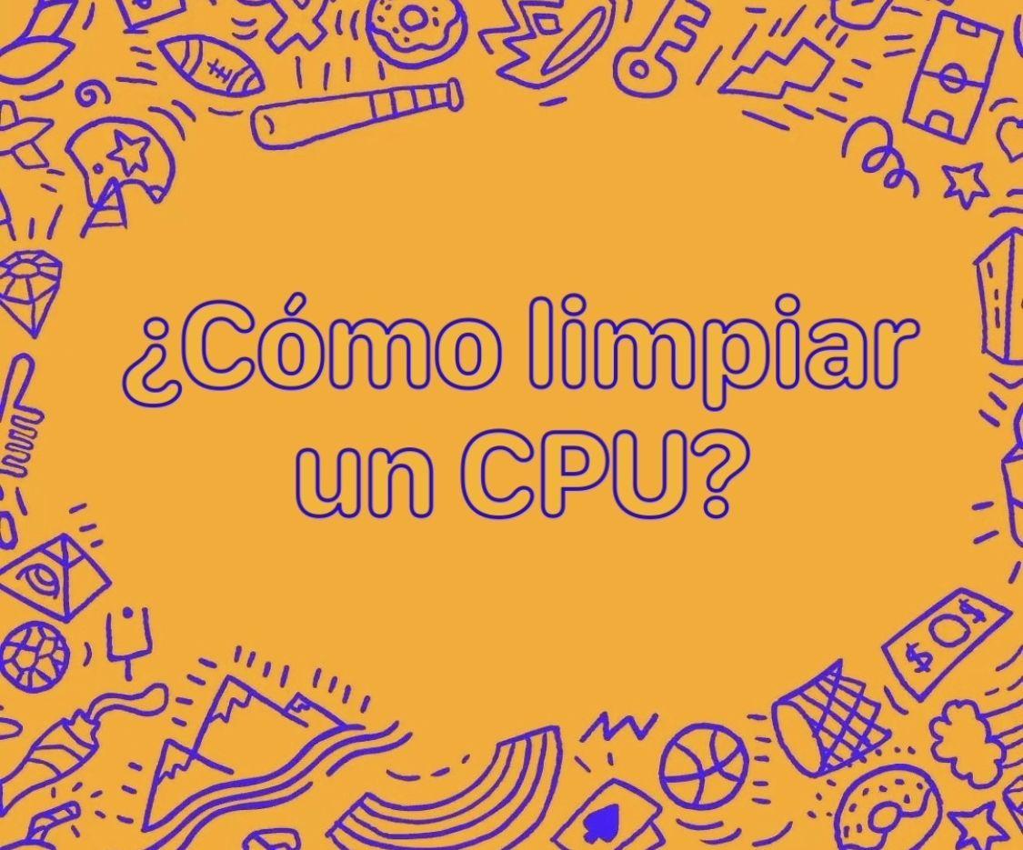 ¿Cómo Limpiar Un CPU?