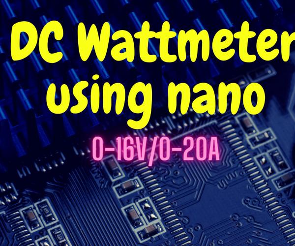 DC Wattmeter Using Arduino Nano (0-16V/0-20A)