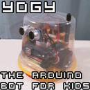 Yogy - The Arduino Powered Robot Made For Kids