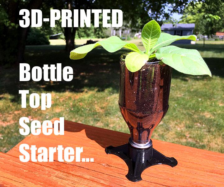 3D PRINTED BOTTLE TOP SEED STARTER!
