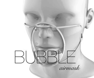 ​The Bubble Mask Instructable