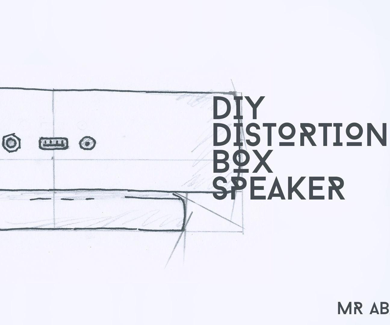 Make your own Distortion Box Speaker!