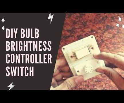 How to Make a DIY Bulb Brightness Controller Switch