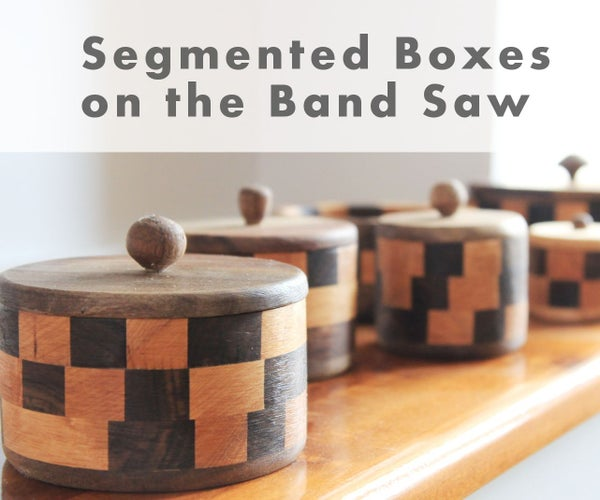 How to Make Segmented Boxes on the Band Saw