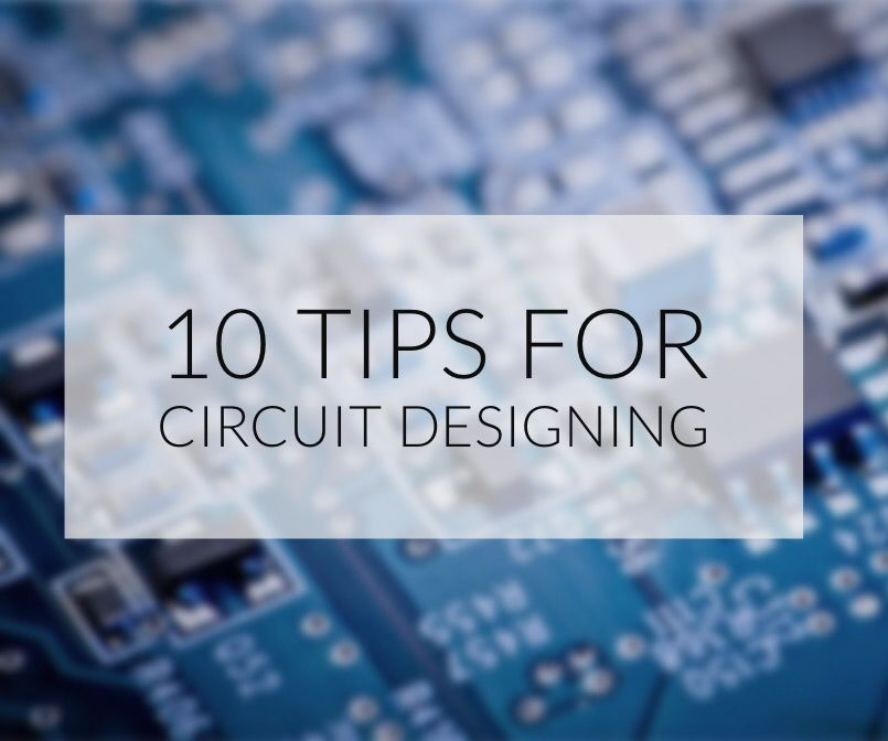 10 Tips to Design Better Electronic Circuits