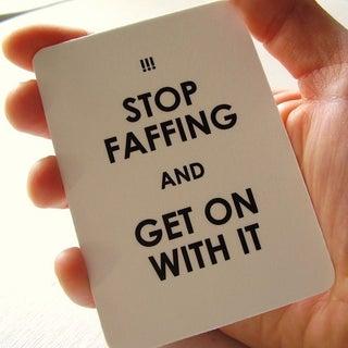 stop faffing.JPG