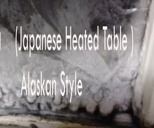Kotatsu (Japanese Heated Table ) Alaskan Style