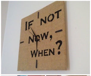 """If Not Now, When?"" Burlap/Cardboard Clock"
