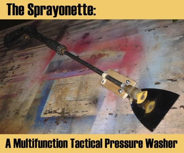 The Sprayonette- a Multipurpose Tactical Pressure Washer