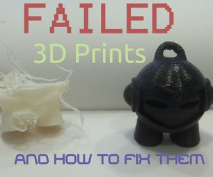 Failed 3D Prints, and How to Fix Them