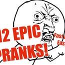 Epic Pranks!