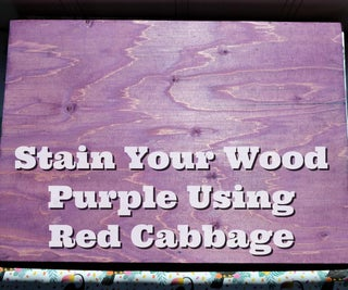 Stain Your Wood Purple Using Red Cabbage