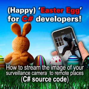 DIY Camera Streaming Tutorial for the Easter Holiday: How to Stream the Image of Your Surveillance Camera to Remote Places (C# Source Code)