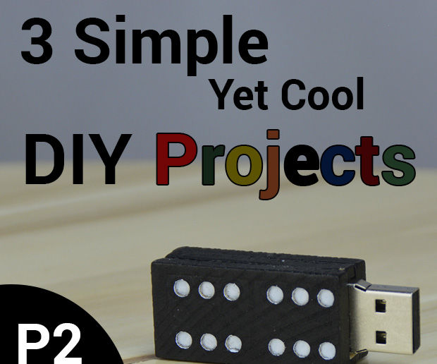 3 Simple, Yet Cool DIY Projects (P2)