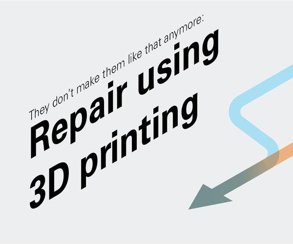 Repair Using 3D Printing: Main Guide